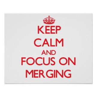 Keep Calm and focus on Merging Poster