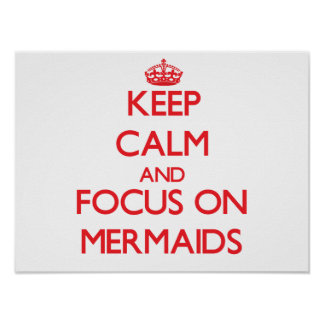Keep Calm and focus on Mermaids Poster