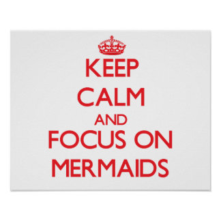 Keep Calm and focus on Mermaids Posters