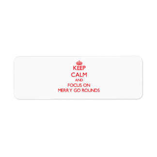 Keep Calm and focus on Merry Go Rounds Return Address Label