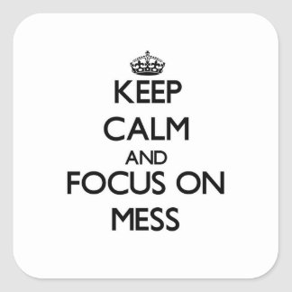 Keep Calm and focus on Mess Square Sticker