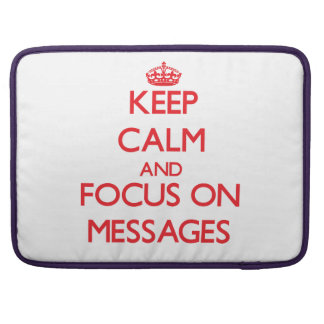 Keep Calm and focus on Messages MacBook Pro Sleeves