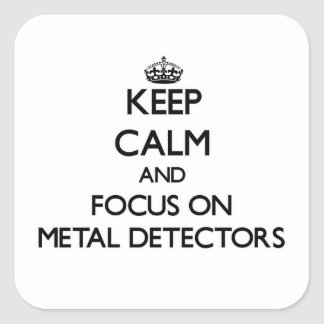 Keep Calm and focus on Metal Detectors Square Sticker