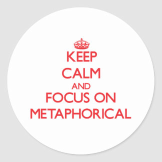 Keep Calm and focus on Metaphorical Round Stickers