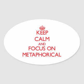 Keep Calm and focus on Metaphorical Oval Sticker