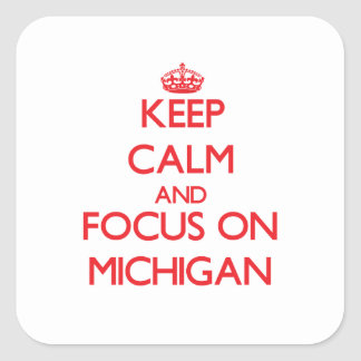 Keep Calm and focus on Michigan Square Sticker