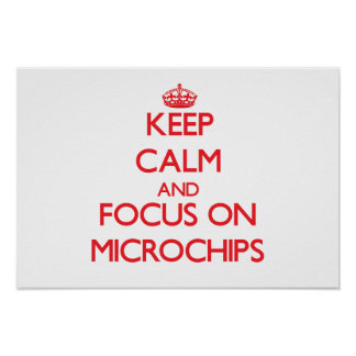 Keep Calm and focus on Microchips Print