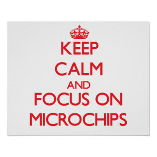 Keep calm and focus on Microchips Posters