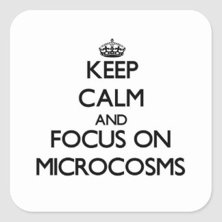 Keep Calm and focus on Microcosms Square Sticker