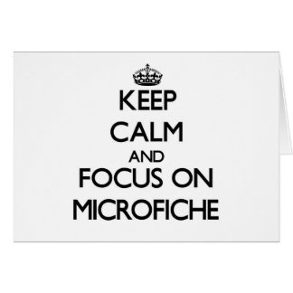 Keep Calm and focus on Microfiche Card