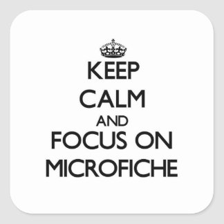 Keep Calm and focus on Microfiche Square Stickers