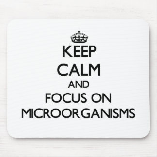 Keep Calm and focus on Microorganisms Mouse Pad