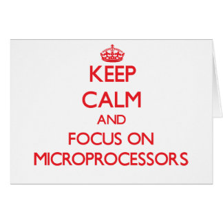 Keep Calm and focus on Microprocessors Greeting Card