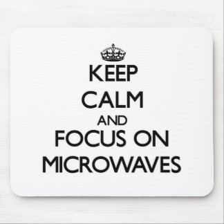 Keep Calm and focus on Microwaves Mouse Pad