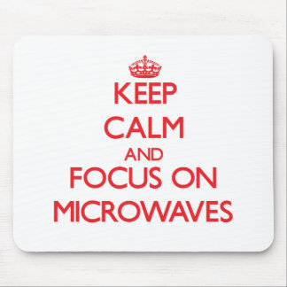 Keep Calm and focus on Microwaves Mouse Pads