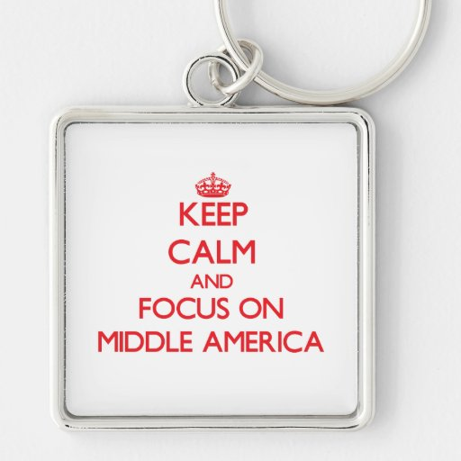 Keep Calm and focus on Middle America Key Chain