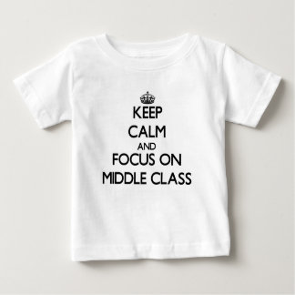 Keep Calm and focus on Middle Class T Shirts