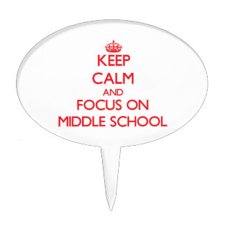 Keep Calm and focus on Middle School Cake Picks