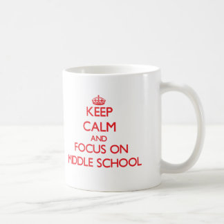 Keep Calm and focus on Middle School Classic White Coffee Mug