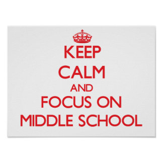 Keep Calm and focus on Middle School Poster