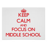Keep Calm and focus on Middle School Posters