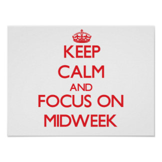 Keep Calm and focus on Midweek Posters