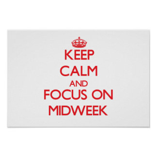 Keep Calm and focus on Midweek Poster