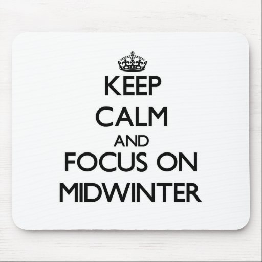 Keep Calm and focus on Midwinter Mouse Pads