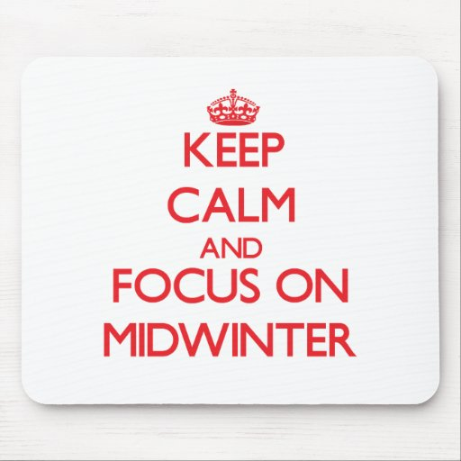 Keep Calm and focus on Midwinter Mousepads