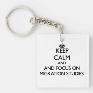 Keep calm and focus on Migration Studies Acrylic Key Chains