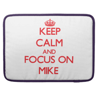 Keep Calm and focus on Mike Sleeves For MacBook Pro