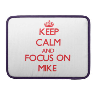 Keep Calm and focus on Mike Sleeve For MacBooks