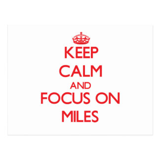Keep Calm and focus on Miles Postcard