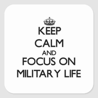 Keep Calm and focus on Military Life Square Sticker