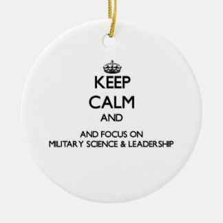 Keep calm and focus on Military Science & Leadersh Ornament