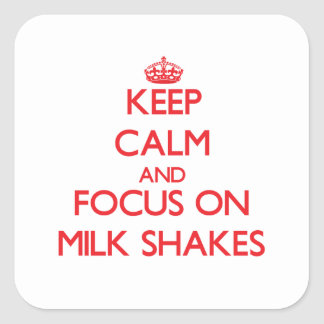 Keep Calm and focus on Milk Shakes Square Sticker