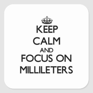 Keep Calm and focus on Millileters Square Sticker