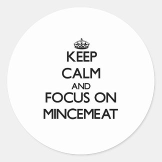 Keep Calm and focus on Mincemeat Classic Round Sticker