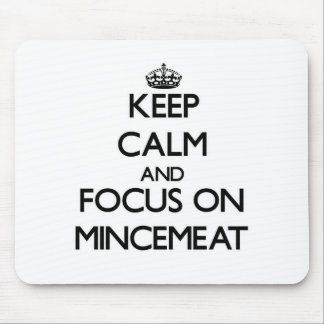 Keep Calm and focus on Mincemeat Mousepads