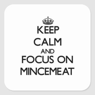 Keep Calm and focus on Mincemeat Square Sticker