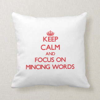 Keep Calm and focus on Mincing Words Pillows