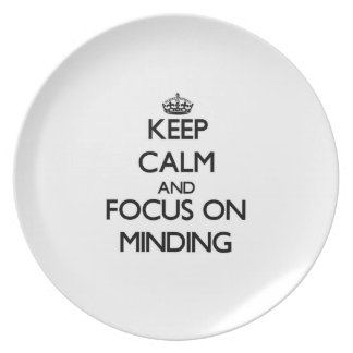 Keep Calm and focus on Minding Dinner Plates