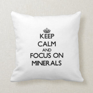 Keep Calm and focus on Minerals Throw Pillows