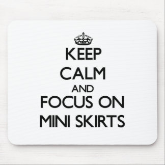 Keep Calm and focus on Mini Skirts Mouse Pads