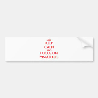 Keep Calm and focus on Miniatures Car Bumper Sticker