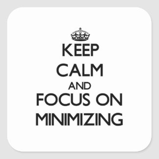 Keep Calm and focus on Minimizing Square Sticker