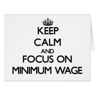 Keep Calm and focus on Minimum Wage Cards