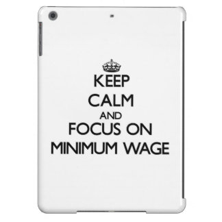 Keep Calm and focus on Minimum Wage Case For iPad Air