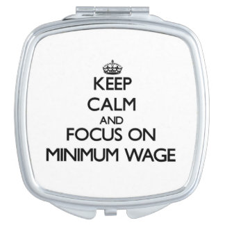 Keep Calm and focus on Minimum Wage Compact Mirror