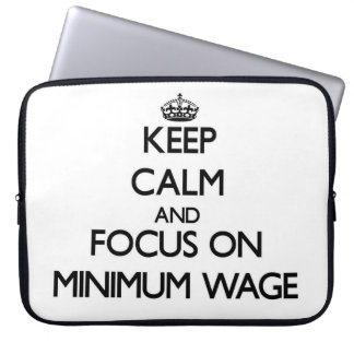 Keep Calm and focus on Minimum Wage Laptop Computer Sleeves